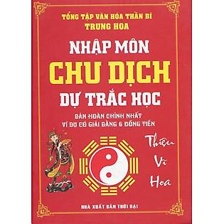 Nhập Môn Chu Dịch Dự Trắc Học - Tổng Hợp Văn Hóa Thần Bí Trung Hoa
