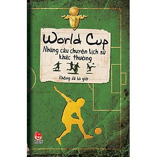 Những Câu Chuyện Lịch Sử Khác Thường - World Cup