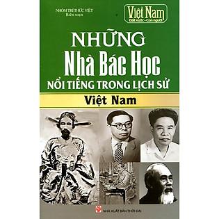 Những Nhà Bác Học Nổi Tiếng Nhất Trong Lịch Sử Việt Nam