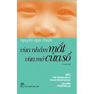 Vừa Nhắm Mắt Vừa Mở Cửa Sổ (Tái Bản 2011)