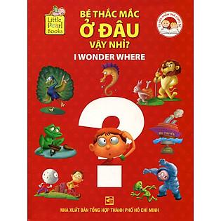Bộ Sách Khám Phá Cùng Bé - Bé Thắc Mắc Ở Đâu Vậy Nhỉ? (I Wonder Where)
