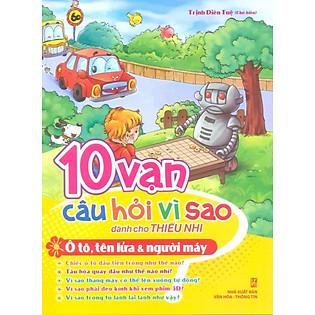 """""""10 Vạn Câu Hỏi Vì Sao - Ôtô, Tên Lửa & Người Máy"""""""