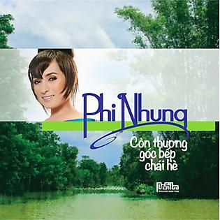 PHI NHUNG – CÒN THƯƠNG GÓC BẾP CHÁI HÈ (CD)