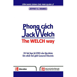 Phong Cách Jack Welch - 24 Bài Học Từ CEO Của Tập Đoàn Lớn Nhất Thế Giới General Electric
