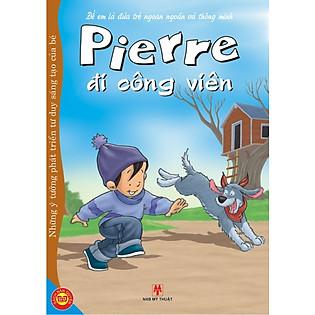 Để Em Là Đứa Trẻ Ngoan Ngoãn Và Thông Minh - Pierre Đi Công Viên