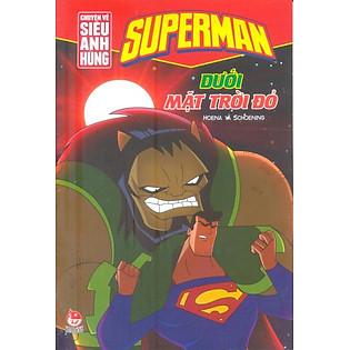 Superman - Chuyện Về Siêu Anh Hùng - Dưới Mặt Trời Đỏ