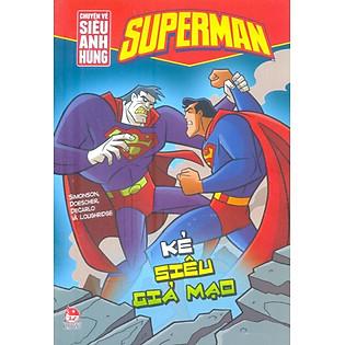 Superman - Chuyện Về Siêu Anh Hùng - Kẻ Siêu Giả Mạo