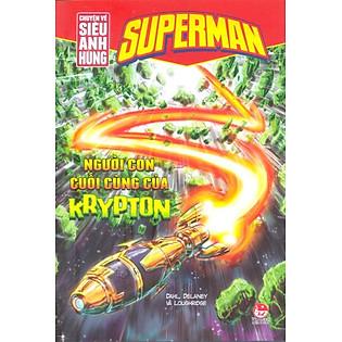 Superman - Chuyện Về Siêu Anh Hùng - Người Con Cuối Cùng Của Krypton