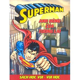 Superman - Sách Học Vui Vui Học - Anh Hùng Của Tương Lai