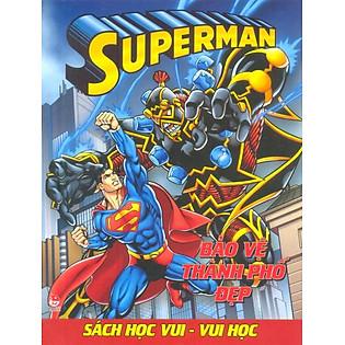 Superman - Sách Học Vui Vui Học - Bảo Vệ Thành Phố Đẹp