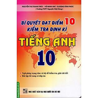 Bí Quyết Đạt Điểm 10 Kiểm Tra Định Kì Tiếng Anh Lớp 10