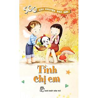 500 Câu Chuyện Đạo Đức - Tập 7: Tình Chị Em