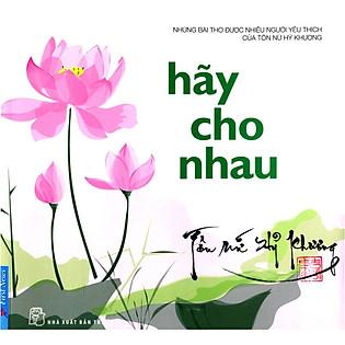Tập Thơ - Hãy Cho Nhau (Tái Bản)