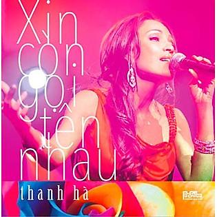 THANH HÀ – XIN CÒN GỌI TÊN NHAU (CD)