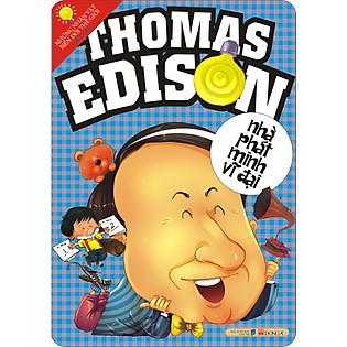 Những Nhân Vật Biến Đổi Thế Giới: Thomas Edison - Nhà Phát Minh Vĩ Đại