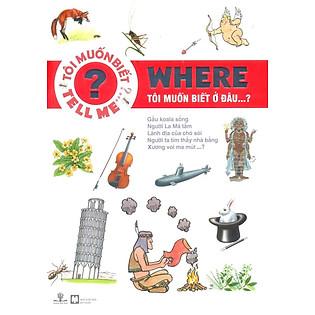 Tôi Muốn Biết Ở Đâu...? (Tái Bản 2013)