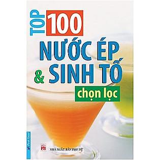 100 Nước Ép & Sinh Tố Chọn Lọc (Tái Bản)
