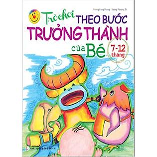 Trò Chơi Theo Bước Trưởng Thành Của Bé (Từ 7 - 12 Tháng)