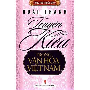 Tùng Thư Truyện Kiều - Truyện Kiều Trong Văn Hóa Việt Nam - Hoài Thanh
