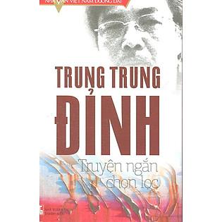 Nhà Văn Việt Nam Đương Đại - Trung Trung Đỉnh - Truyện Ngắn Chọn Lọc