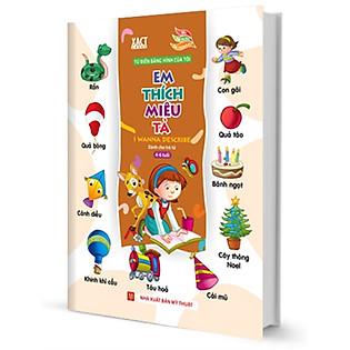 Từ Điển Bằng Hình Của Tôi: Em Thích Miêu Tả (Dành Cho Trẻ Từ 4 - 6 Tuổi)