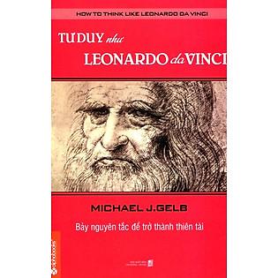 Tư Duy Như Leonardo Da Vinci (Tái Bản)