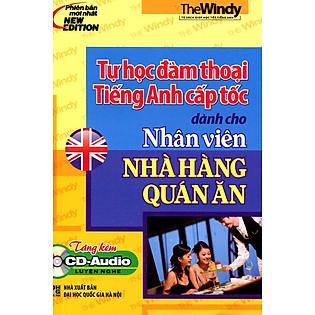 Tự Học Đàm Thoại Tiếng Anh Cấp Tốc Dành Cho Nhân Viên Nhà Hàng Quán Ăn (Kèm CD)