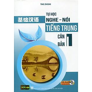 Tự Học Nghe Nói Tiếng Trung Căn Bản (Tập 1) - Kèm CD