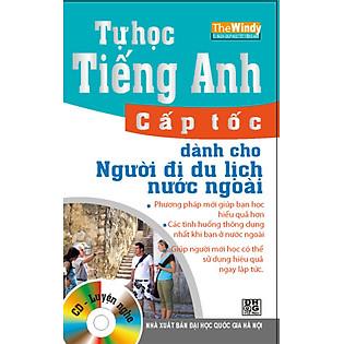 Tự Học Tiếng Anh Cấp Tốc Dành Cho Người Đi Du Lịch Nước Ngoài (Kèm CD) (Tái Bản)
