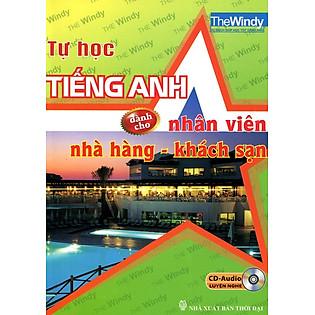 Tự Học Tiếng Anh Dành Cho Nhân Viên Nhà Hàng - Khách Sạn (Kèm CD)