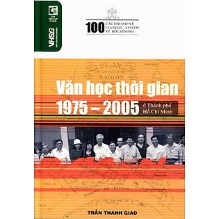 100 Câu Hỏi Về Gia Định Sài Gòn - Văn Học Thời Kỳ 1975 - 2005 Ở Thành Phố Hồ Chí Minh