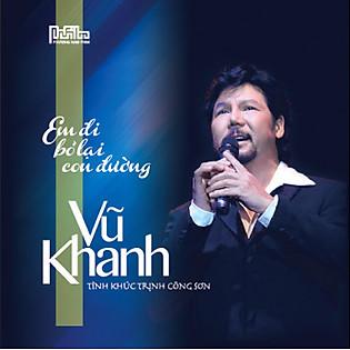 Vũ Khanh - Em Đi Bỏ Lại Con Đường (CD)