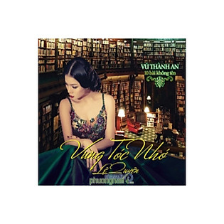 Lệ Quyên - Vũ Thành An: Vùng Tóc Nhớ (CD)