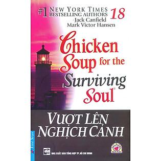 Chicken Soup For The Soul 18 - Vượt Lên Nghịch Cảnh (Tái Bản 2012)