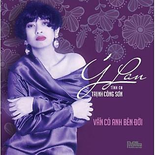 Ý Lan - TK Trịnh Công Sơn: Vẫn Có Anh Bên Đời (CD)