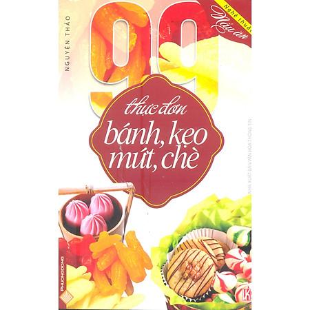 """""""99 Thực Đơn Bánh, Kẹo, Mứt, Chè"""""""