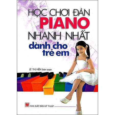 Học Chơi Đàn Piano Nhanh Nhất Dành Cho Trẻ Em (Tái Bản 2015)