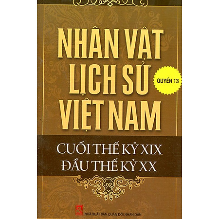 Nhân Vật Lịch Sử Việt Nam Cuối Thế Kỷ XIX Đầu Thế Kỷ XX (Quyển 13)