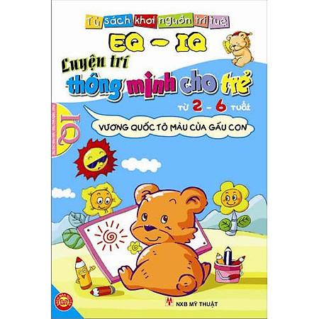 EQ - IQ Luyện Trí Thông Minh Cho Trẻ Từ 2 - 6 Tuổi - Vương Quốc Tô Màu Của Gấu Con