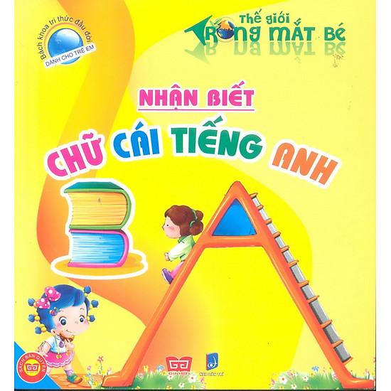 [Download Sách] Bách Khoa Tri Thức Đầu Đời Dành Cho Trẻ Em - Thế Giới Trong Mắt Bé - Nhận Biết chữ Cái Tiếng Anh