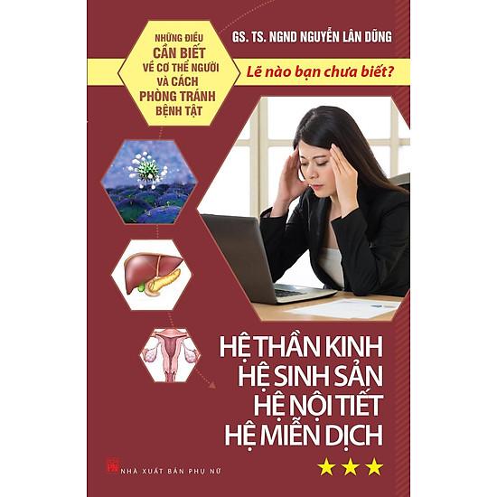 [Download Sách] Những Điều Cần Biết Về Cơ Thể Người Và Cách Phòng Tránh Bệnh Tật - Tập 3: Hệ Thần Kinh, Hệ Sinh Sản, Hệ Nội Tiết, Hệ Miễn Dịch