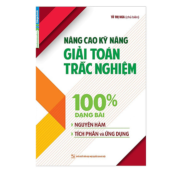 [Download Sách] Nâng Cao Kỹ Năng Giải Toán Trắc Nghiệm 100% Dạng Bài Nguyên Hàm, Tích Phân Và Ứng Dụng
