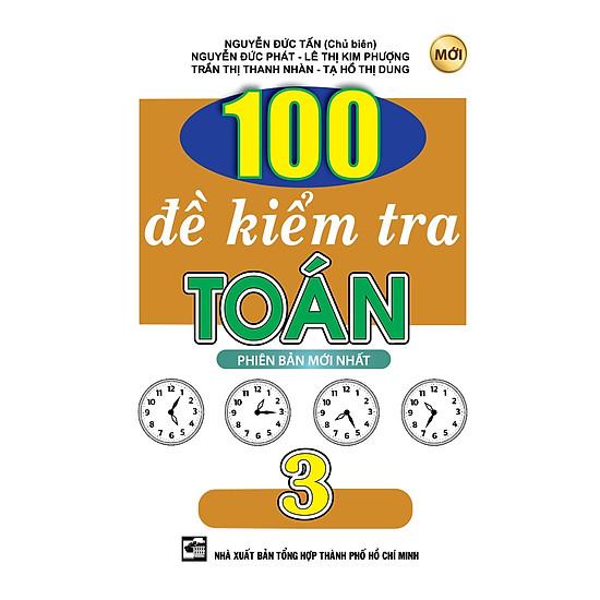 100 Đề Kiểm Tra Toán Lớp 3 (Tái Bản)