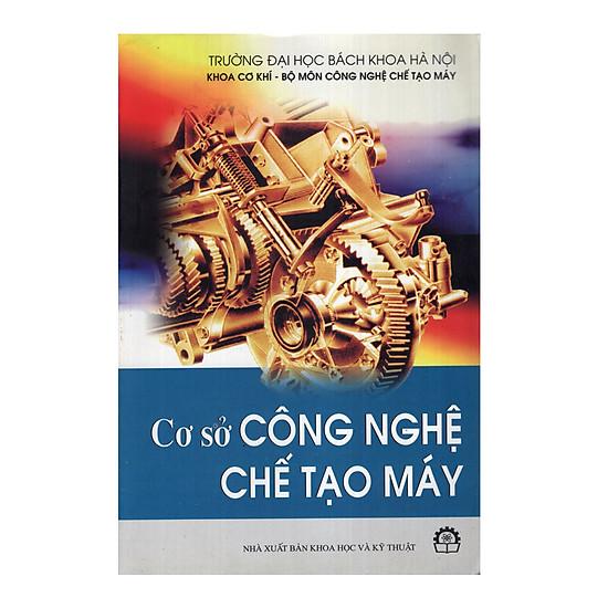 Cơ Sở Công Nghệ Chế Tạo Máy - EBOOK/PDF/PRC/EPUB