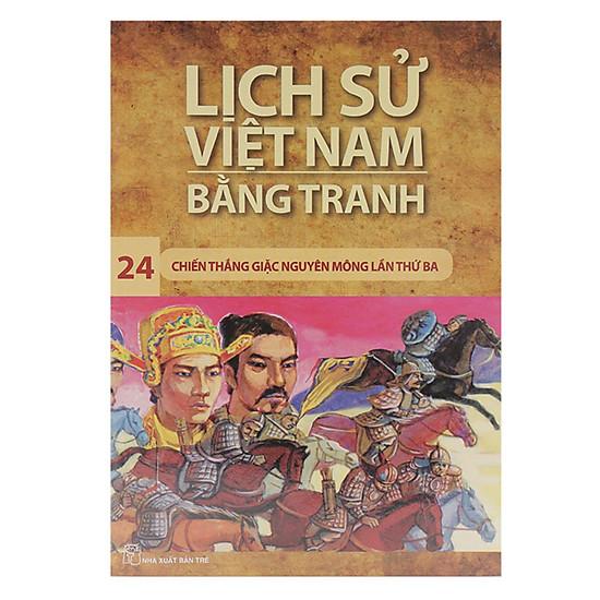 Lịch Sử Việt Nam Bằng Tranh (Tập 24) - Chiến Thắng Giặc Nguyên Mông Lần Thứ 3