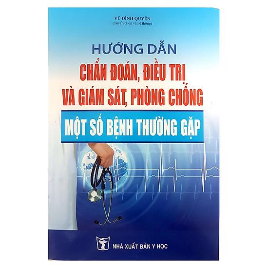[Download Sách] Hướng Dẫn Chẩn Đoán, Điều Trị Và Giám Sát, Phòng Chống Một Số Bệnh Thường Gặp