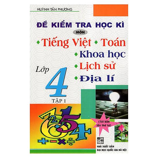 Đề Kiểm Tra Học Kỳ Môn Tiếng Việt - Toán - Khoa Học - Lịch Sử - Địa Lí 4 (Tập 1)