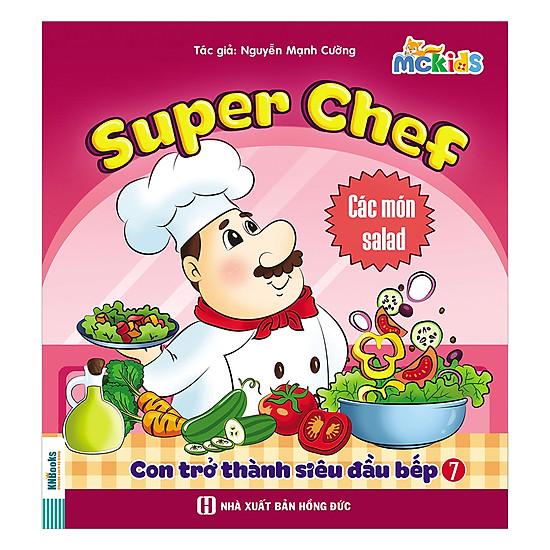 [Download sách] Super Chef - Con Trở Thành Siêu Đầu Bếp - Tập 7 (Các Món Salad)