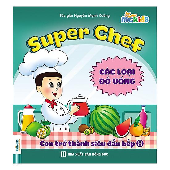 [Download sách] Super Chef - Con Trở Thành Siêu Đầu Bếp - Tập 8 (Các Loại Đồ Uống)