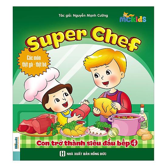 [Download sách] Super Chef - Con Trở Thành Siêu Đầu Bếp - Tập 4 (Các Món Thịt Gà - Thịt Bò)